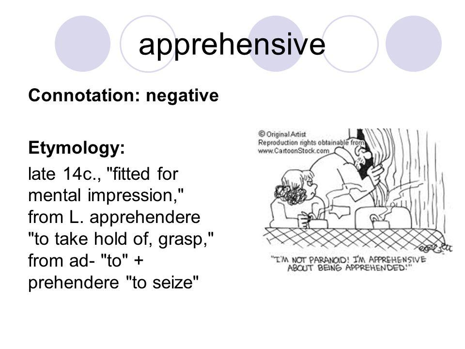 apprehensive Connotation: negative Etymology: late 14c.,