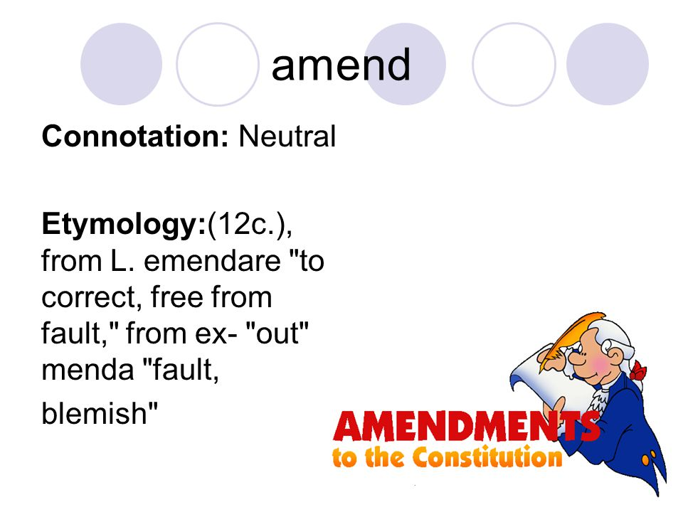 amend Connotation: Neutral Etymology:(12c.), from L.