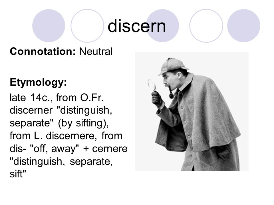 discern Connotation: Neutral Etymology: late 14c., from O.Fr.