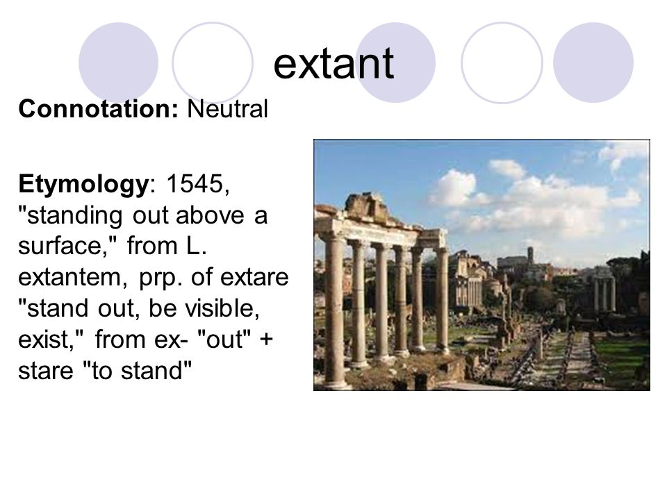 extant Connotation: Neutral Etymology: 1545, standing out above a surface, from L.