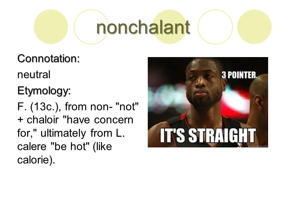 nonchalant Connotation: neutralEtymology: F.