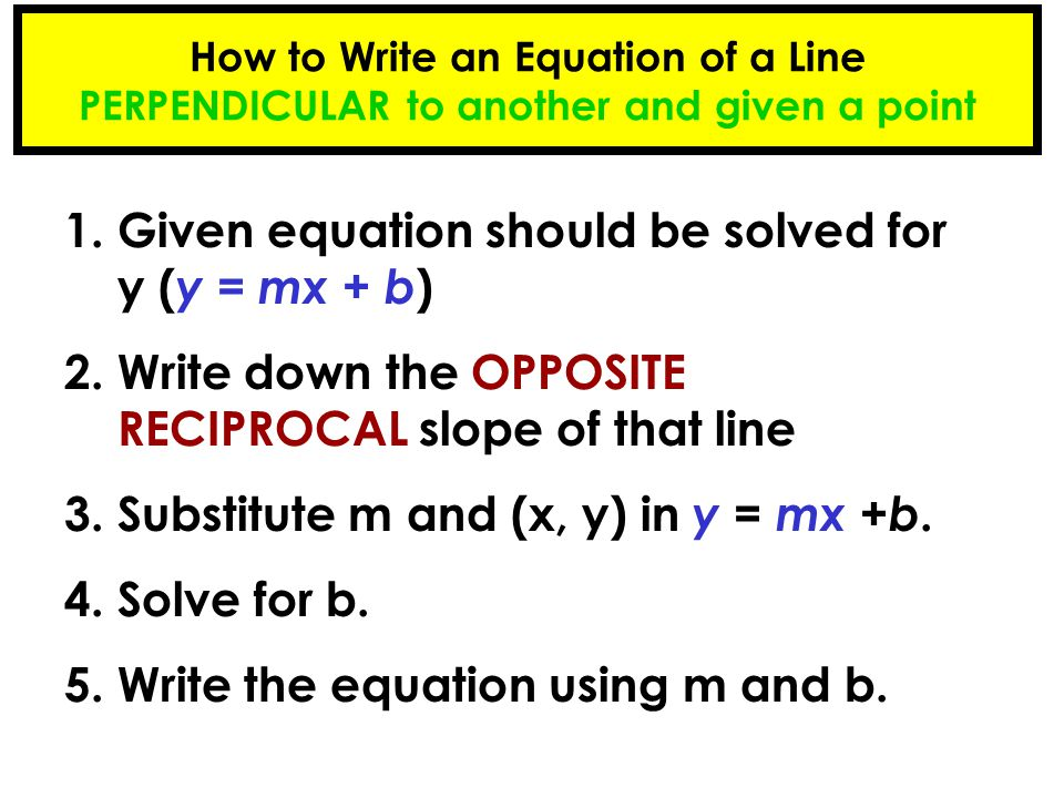 Write a line perpendicular to the line y = ½ x – 2 and passes through the point (1, 0). y = -2x + 2