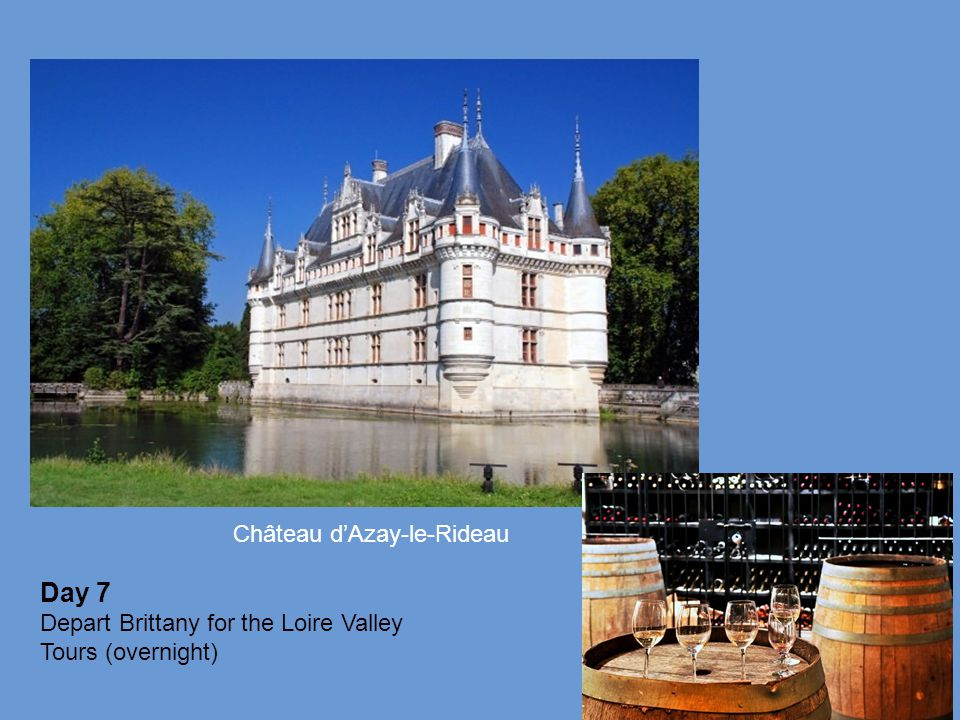 Day 7 Depart Brittany for the Loire Valley Tours (overnight) Château d'Azay-le-Rideau