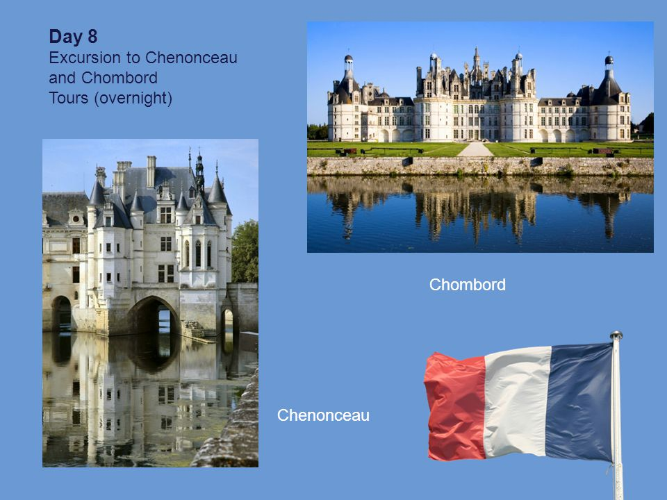 Day 8 Excursion to Chenonceau and Chombord Tours (overnight) Chombord Chenonceau