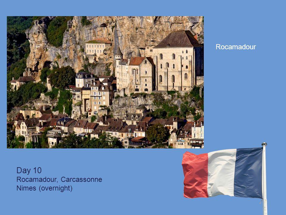 Day 10 Rocamadour, Carcassonne Nimes (overnight) Rocamadour