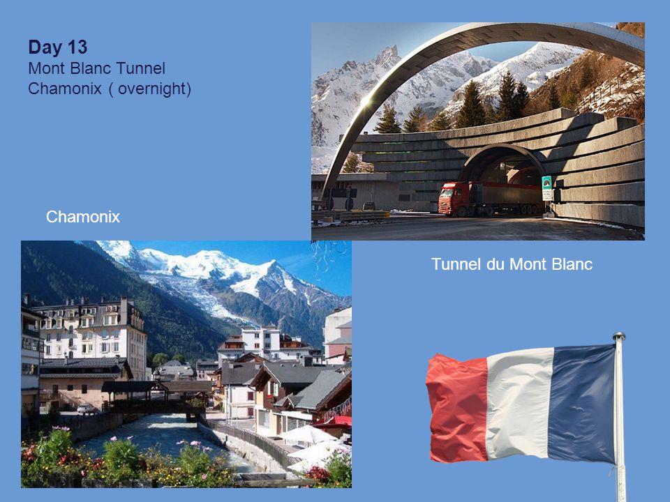 Day 13 Mont Blanc Tunnel Chamonix ( overnight) Tunnel du Mont Blanc Chamonix