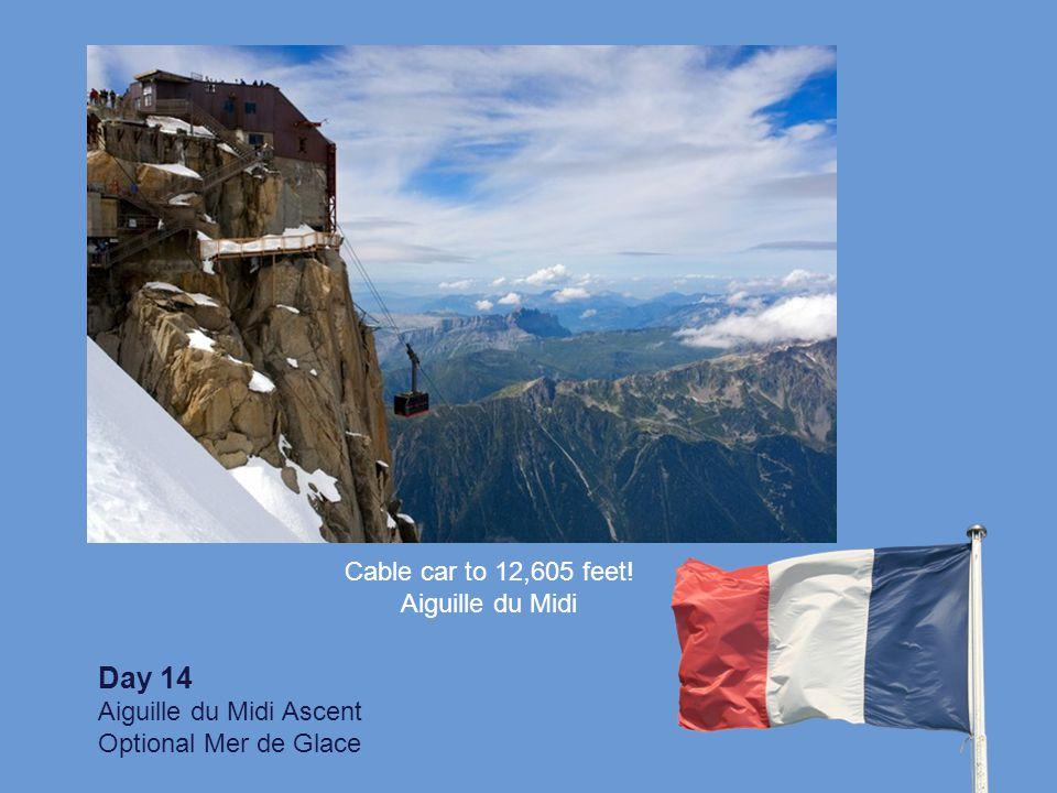 Day 14 Aiguille du Midi Ascent Optional Mer de Glace Cable car to 12,605 feet! Aiguille du Midi