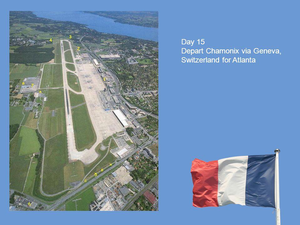 Day 15 Depart Chamonix via Geneva, Switzerland for Atlanta