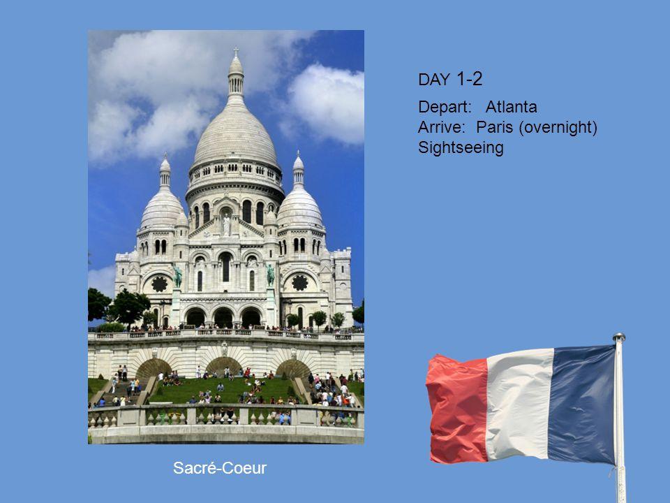 DAY 1-2 Depart: Atlanta Arrive: Paris (overnight) Sightseeing Sacré-Coeur