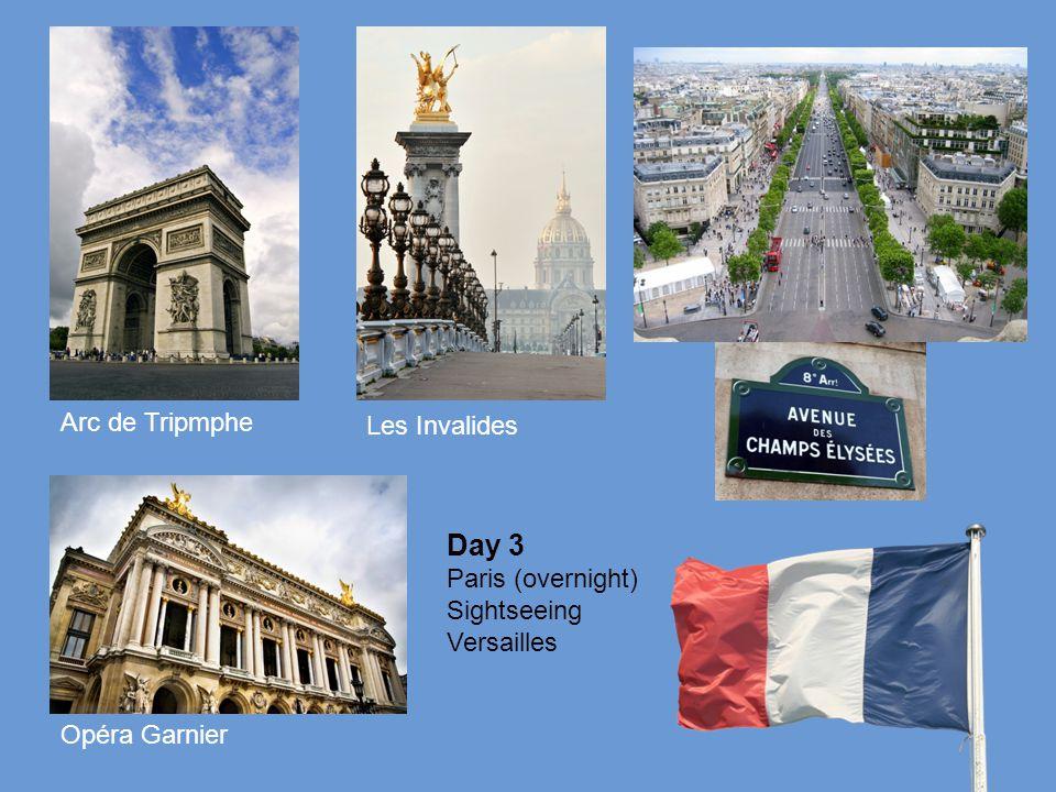 Day 3 Paris (overnight) Sightseeing Versailles Arc de Tripmphe Opéra Garnier Les Invalides