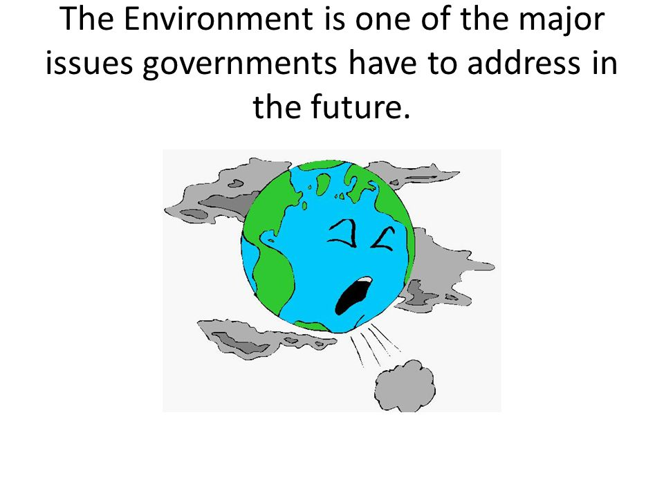 The Environment is one of the major issues governments have to address in the future.