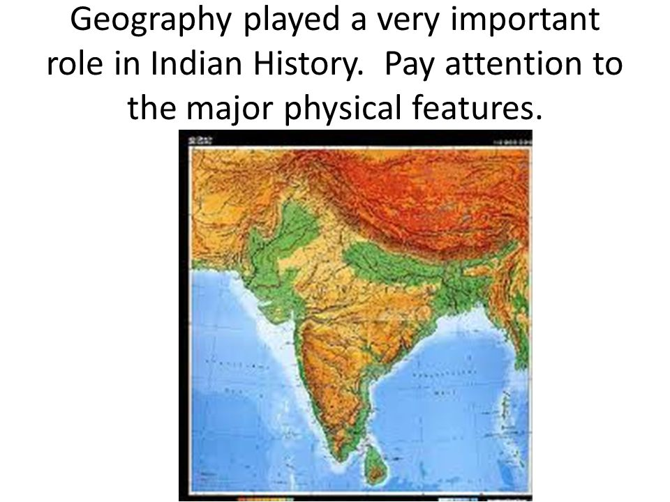 Geography played a very important role in Indian History.