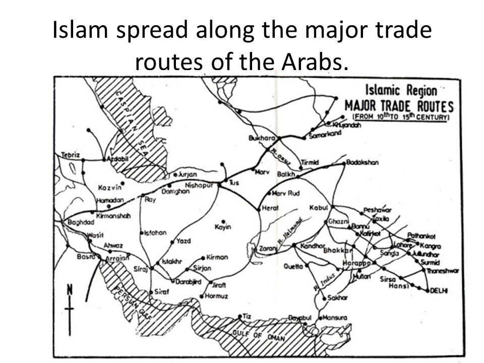 Islam spread along the major trade routes of the Arabs.
