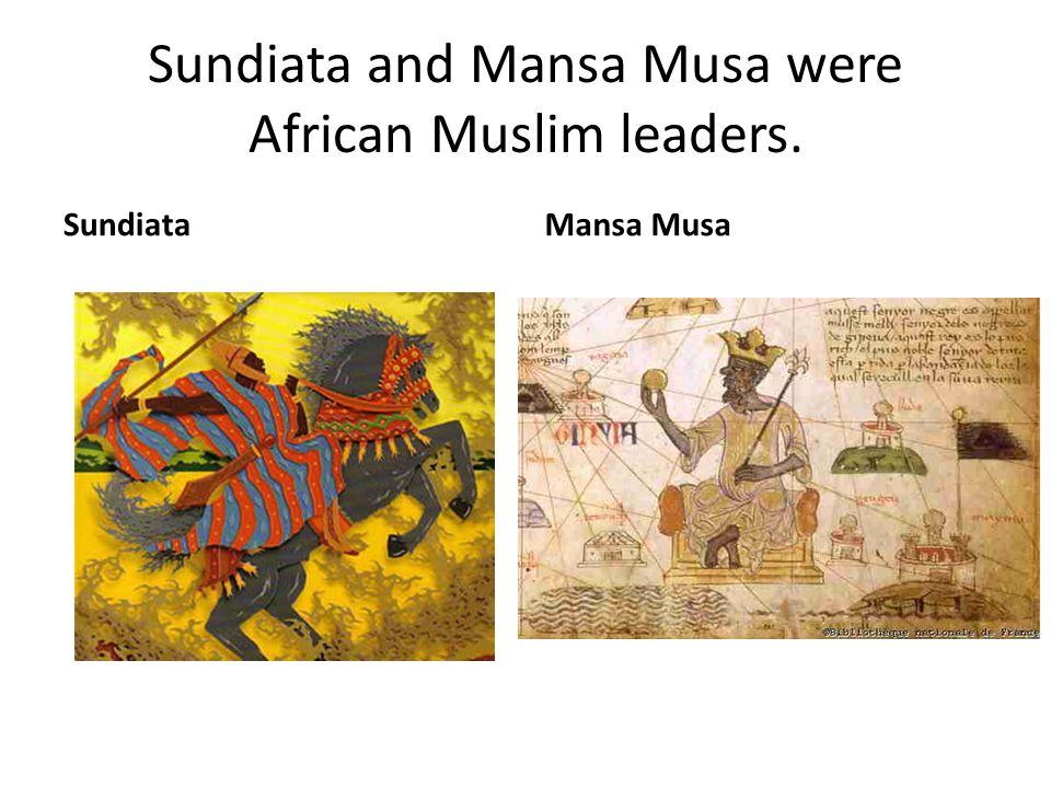 Sundiata and Mansa Musa were African Muslim leaders. SundiataMansa Musa