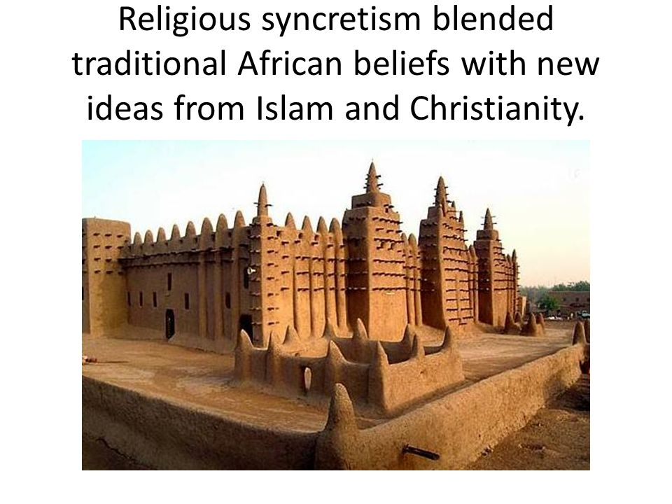 Religious syncretism blended traditional African beliefs with new ideas from Islam and Christianity.