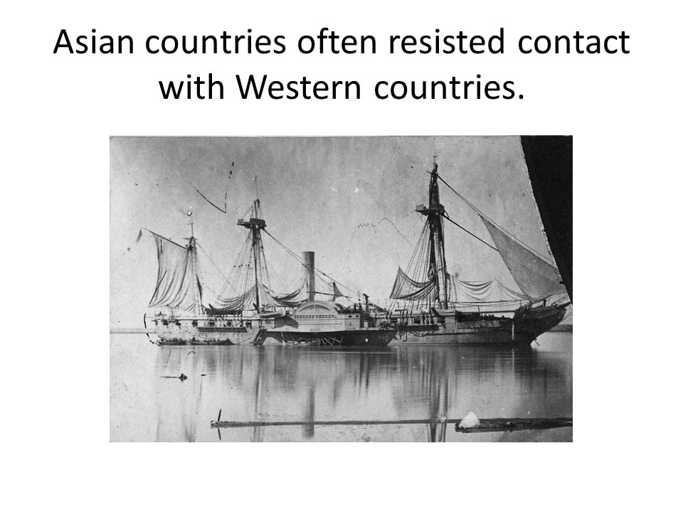 Asian countries often resisted contact with Western countries.
