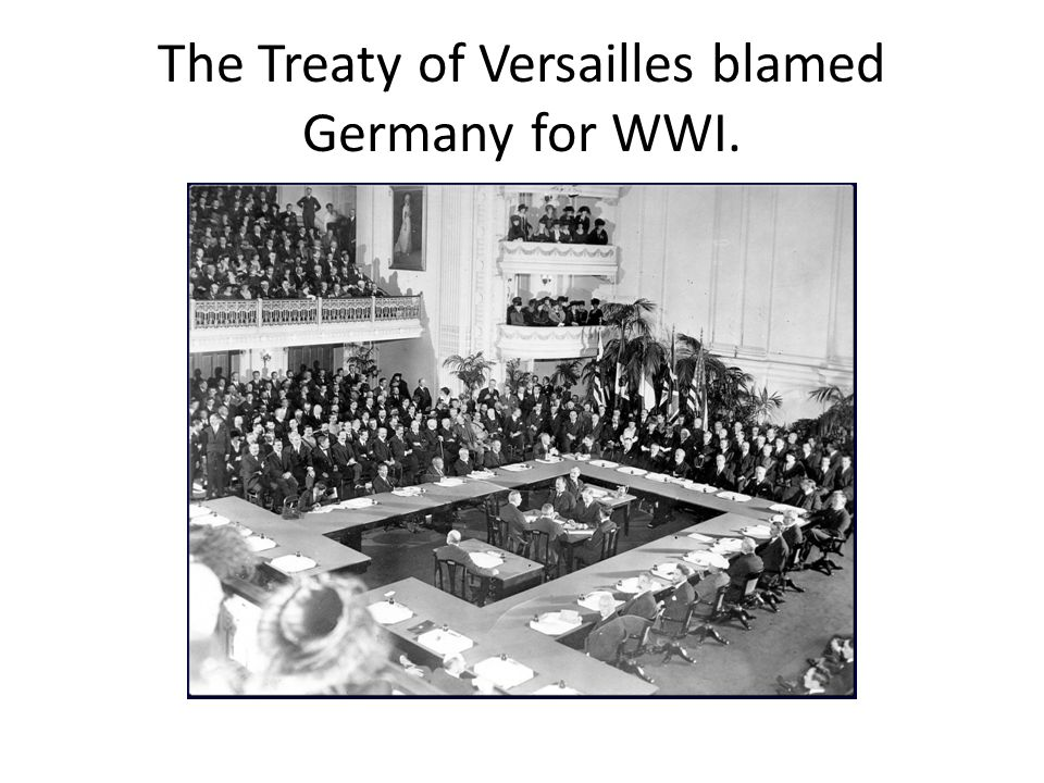The Treaty of Versailles blamed Germany for WWI.