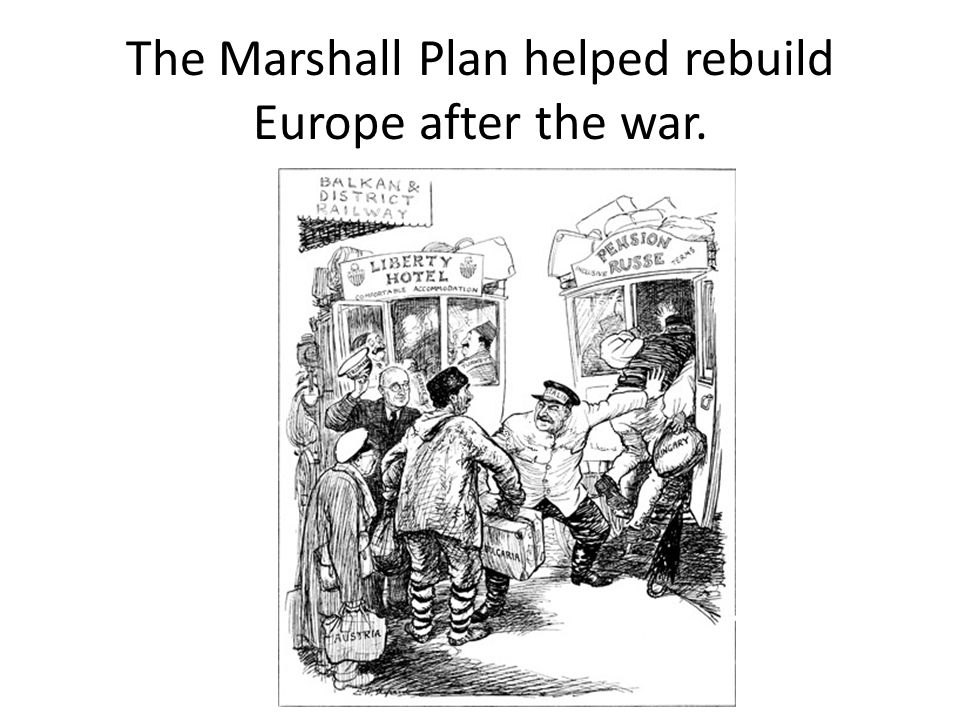 The Marshall Plan helped rebuild Europe after the war.