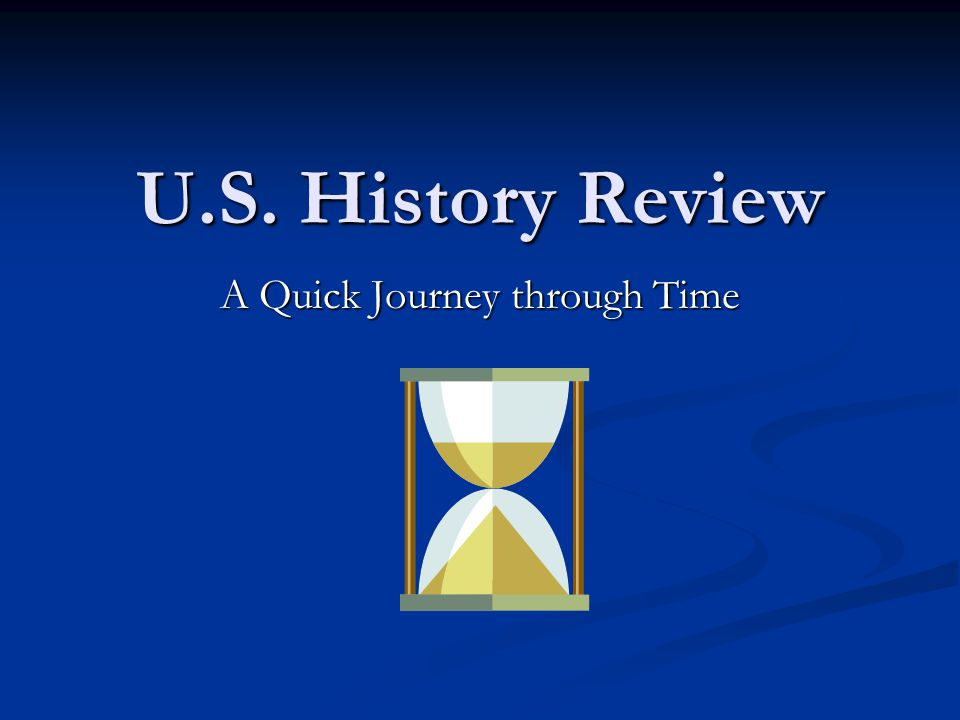 U.S. History Review A Quick Journey through Time