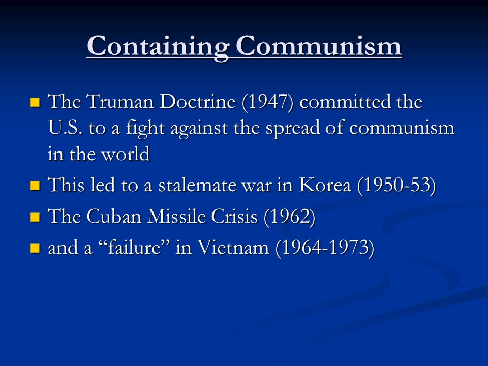 Containing Communism The Truman Doctrine (1947) committed the U.S.