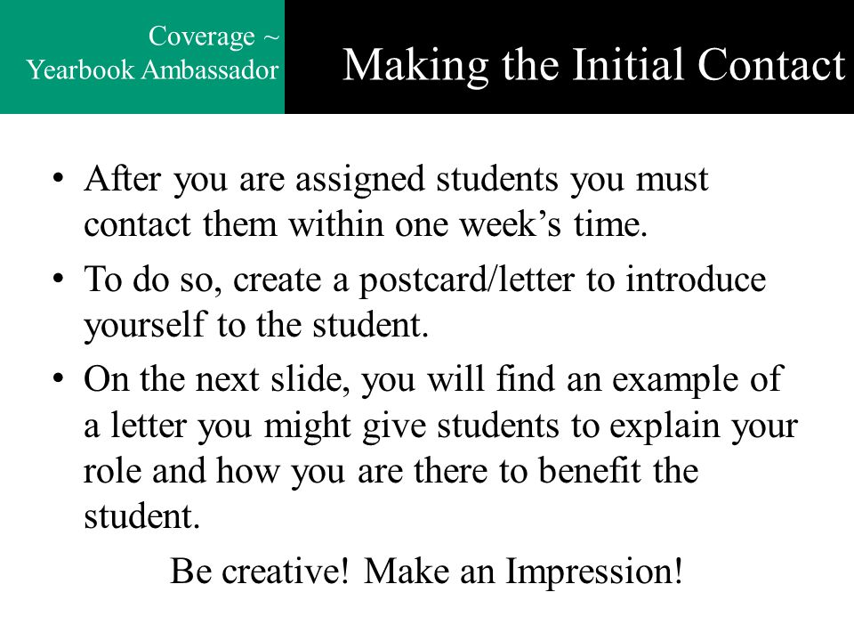 Making the Initial Contact After you are assigned students you must contact them within one week's time. To do so, create a postcard/letter to introdu