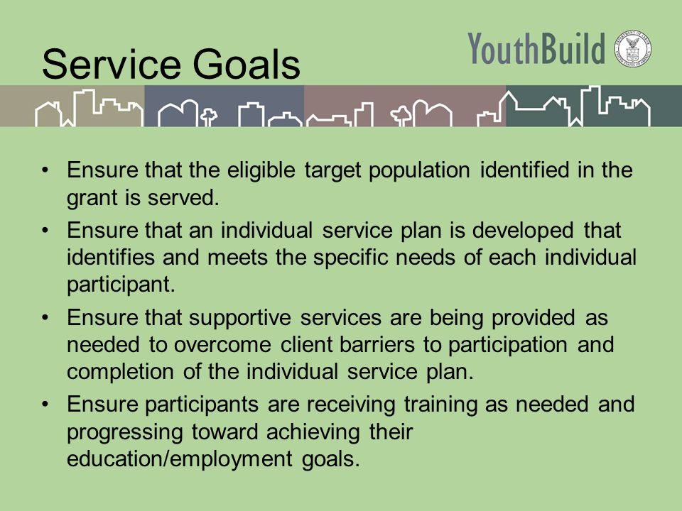 Service Goals Ensure that the eligible target population identified in the grant is served.