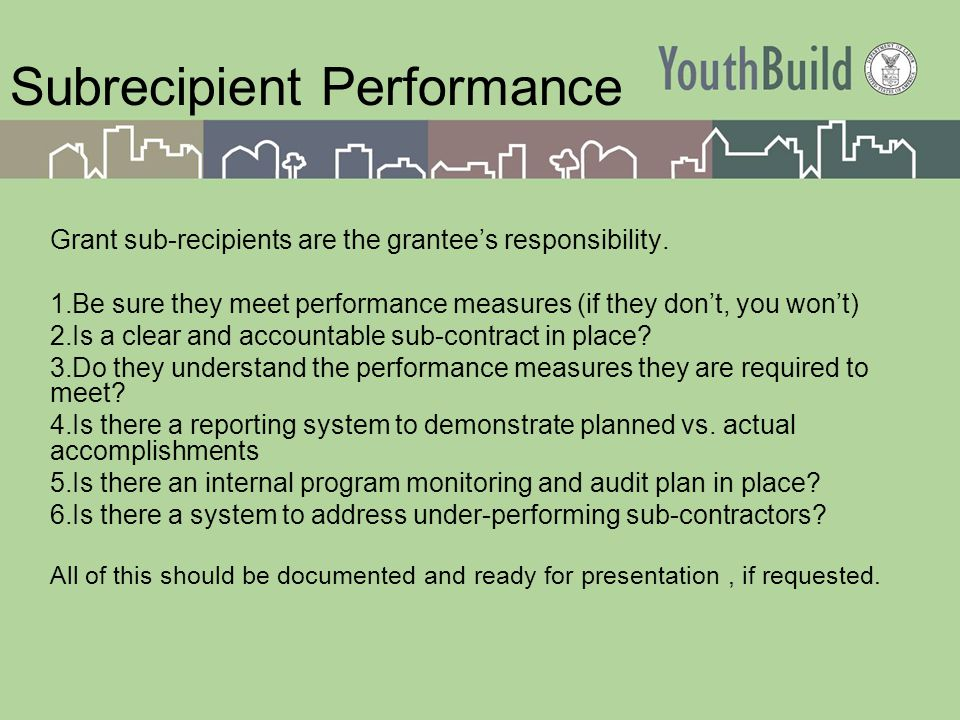 Subrecipient Performance Grant sub-recipients are the grantee's responsibility.