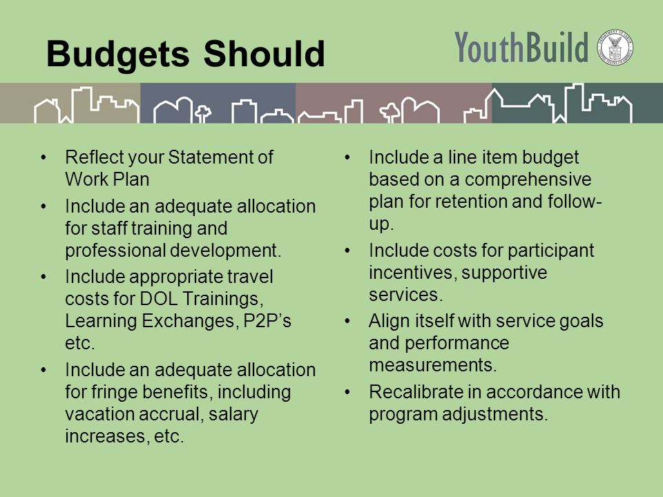 Budgets Should Reflect your Statement of Work Plan Include an adequate allocation for staff training and professional development.
