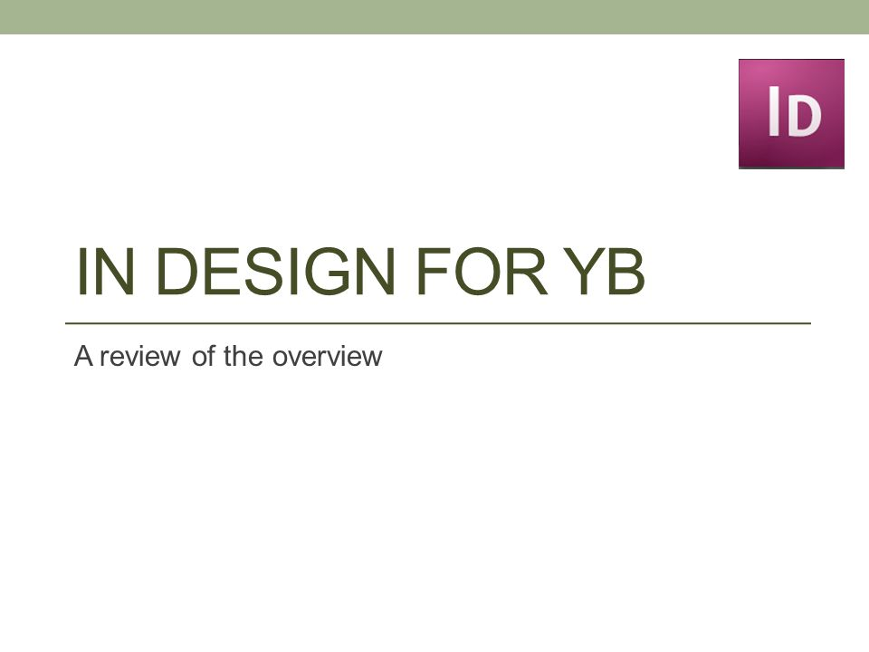 IN DESIGN FOR YB A review of the overview
