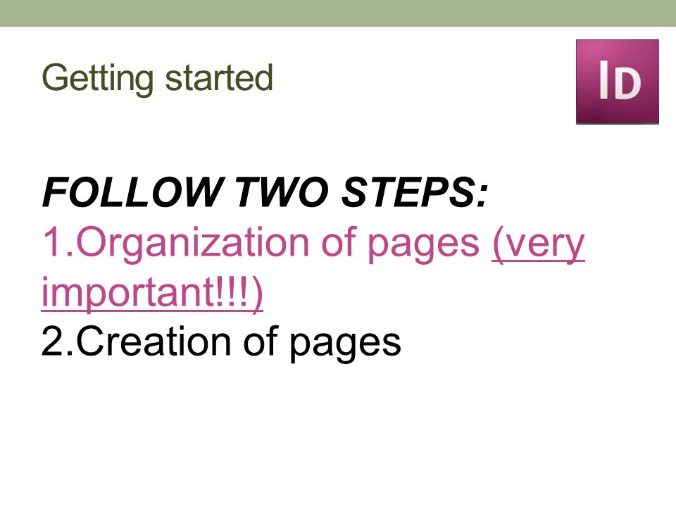 Getting started FOLLOW TWO STEPS: 1.Organization of pages (very important!!!) 2.Creation of pages