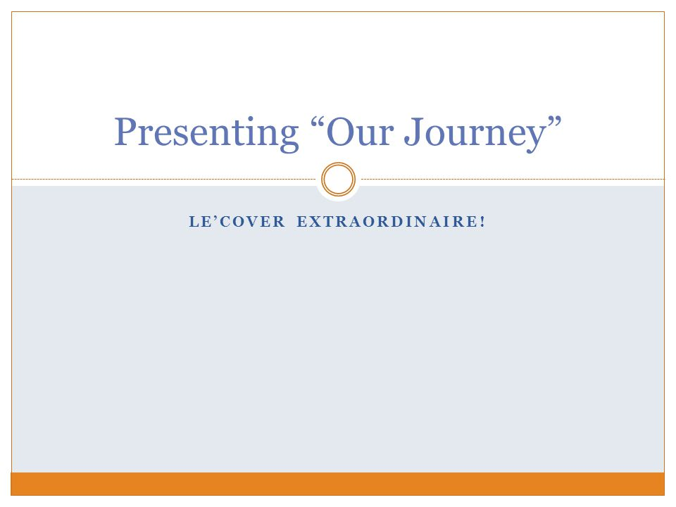 LE'COVER EXTRAORDINAIRE! Presenting Our Journey