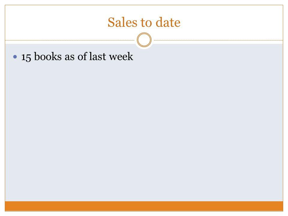 Sales to date 15 books as of last week