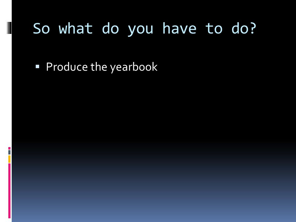  Produce the yearbook