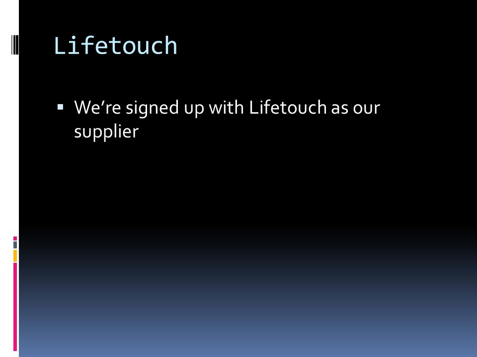 Lifetouch  We're signed up with Lifetouch as our supplier