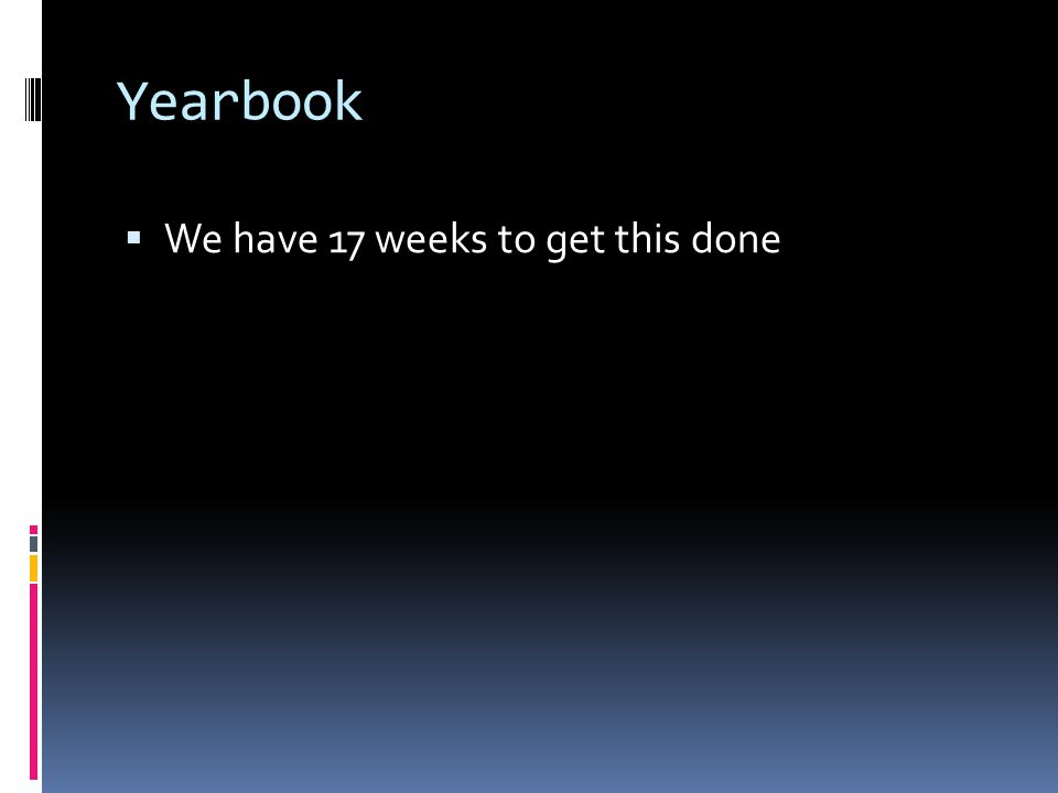 Yearbook  We have 17 weeks to get this done