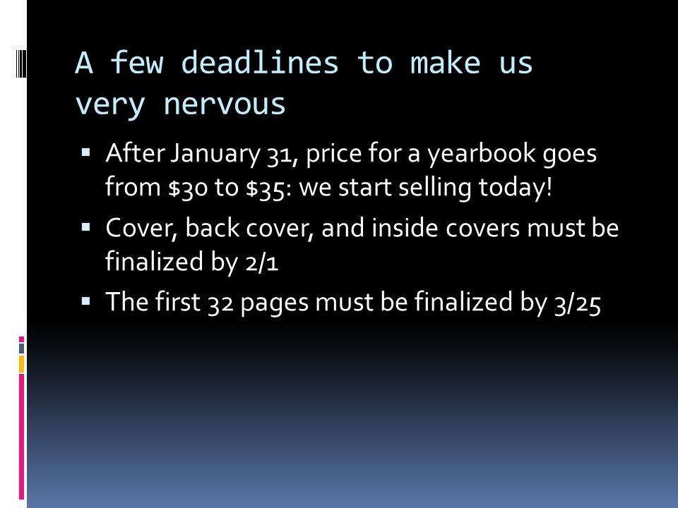 A few deadlines to make us very nervous  After January 31, price for a yearbook goes from $30 to $35: we start selling today!  Cover, back cover, an
