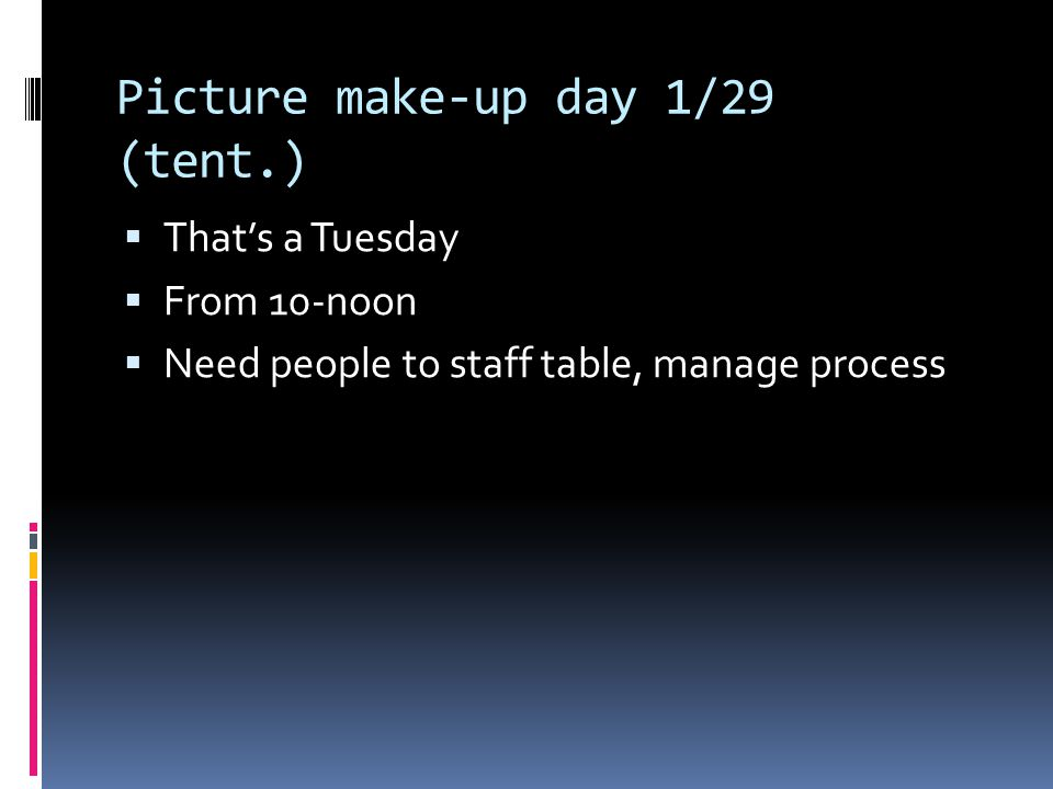Picture make-up day 1/29 (tent.)  That's a Tuesday  From 10-noon  Need people to staff table, manage process