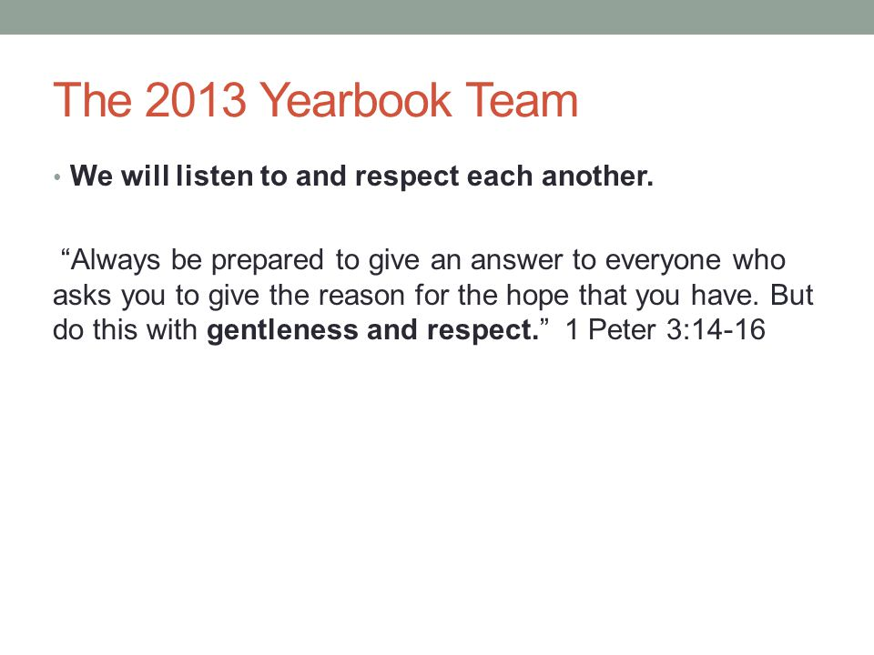 The 2013 Yearbook Team We will listen to and respect each another.