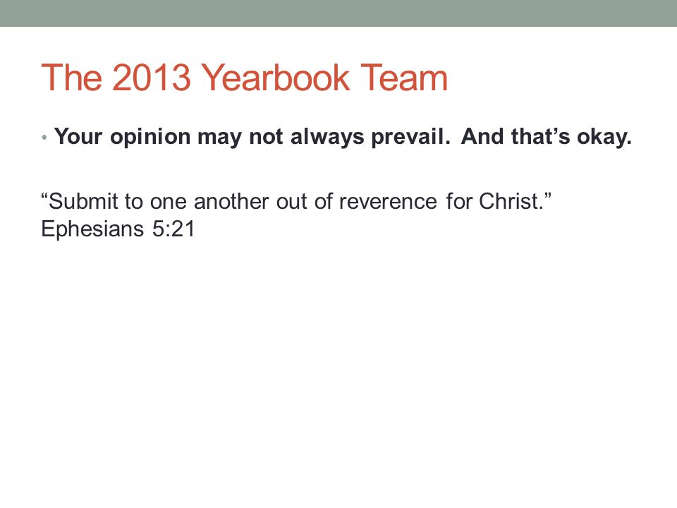 The 2013 Yearbook Team Your opinion may not always prevail.