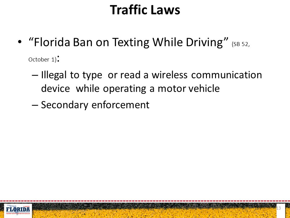 """Florida Ban on Texting While Driving"" (SB 52, October 1) : – Illegal to type or read a wireless communication device while operating a motor vehicle"