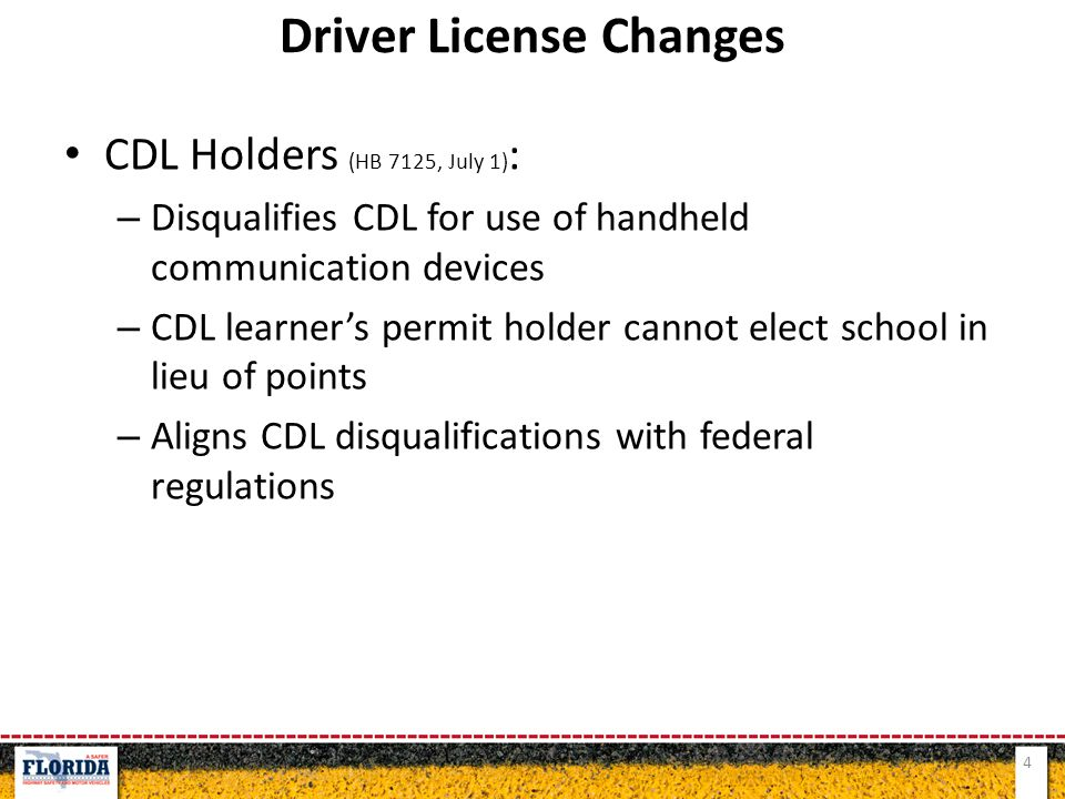 CDL Holders (HB 7125, July 1) : – Disqualifies CDL for use of handheld communication devices – CDL learner's permit holder cannot elect school in lieu of points – Aligns CDL disqualifications with federal regulations 4 Driver License Changes