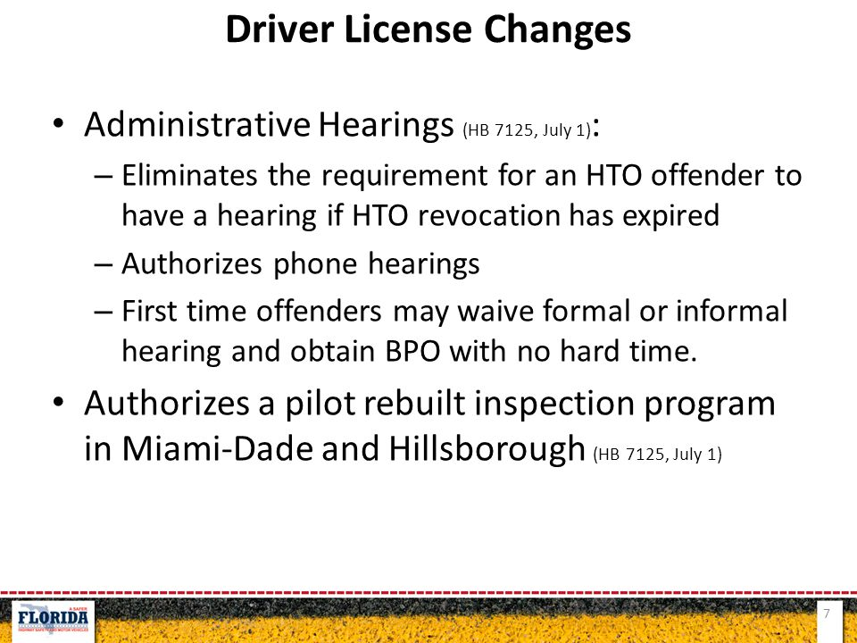 Administrative Hearings (HB 7125, July 1) : – Eliminates the requirement for an HTO offender to have a hearing if HTO revocation has expired – Authorizes phone hearings – First time offenders may waive formal or informal hearing and obtain BPO with no hard time.