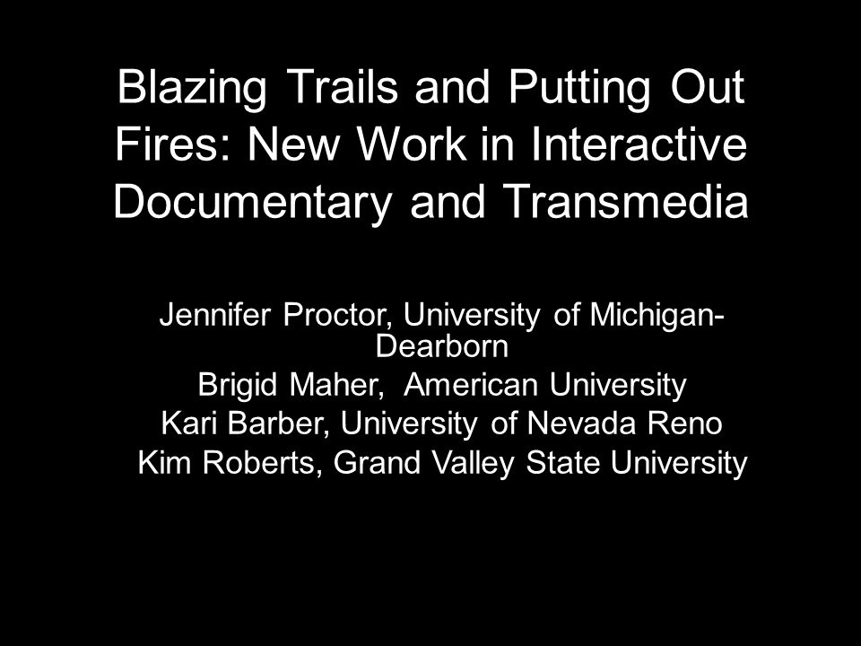 Korsakow in the Classroom: Teaching the Interactive Documentary Jennifer Proctor Assistant Professor Journalism and Screen Studies University of Michigan-Dearborn