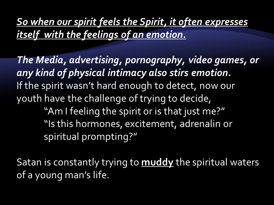 So when our spirit feels the Spirit, it often expresses itself with the feelings of an emotion.