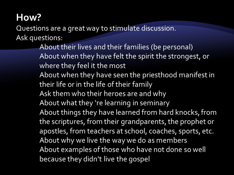 How. Questions are a great way to stimulate discussion.