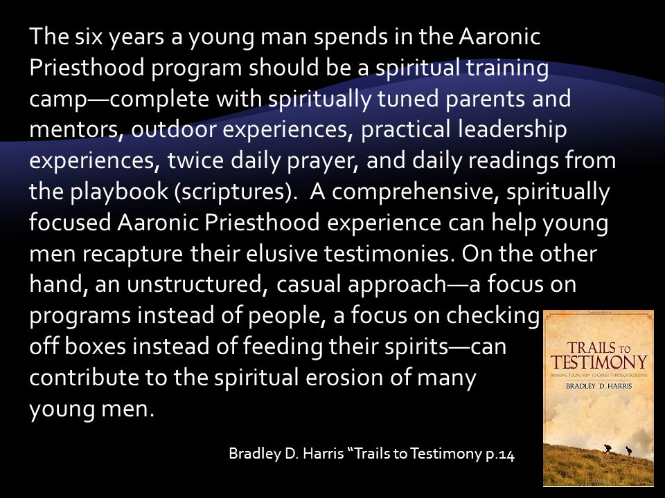 The more time our young men spend away from the clamor of the world, the more they will learn to recognize and be lead by the spirit.