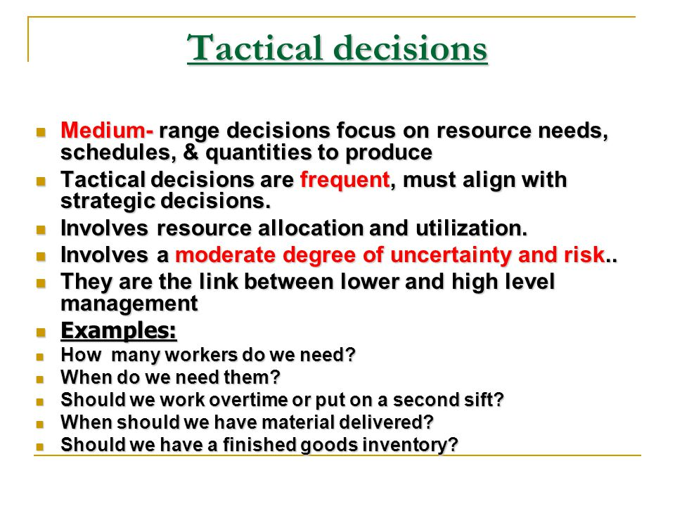 Strategic decisions senior management responsibility senior management responsibility More broad in nature More broad in nature Determine the success of an organization s strategy, Determine the success of an organization s strategy, Very risky and hard to reverse Very risky and hard to reverse Have significant long - term impact,,and Have significant long - term impact,,and less frequent.