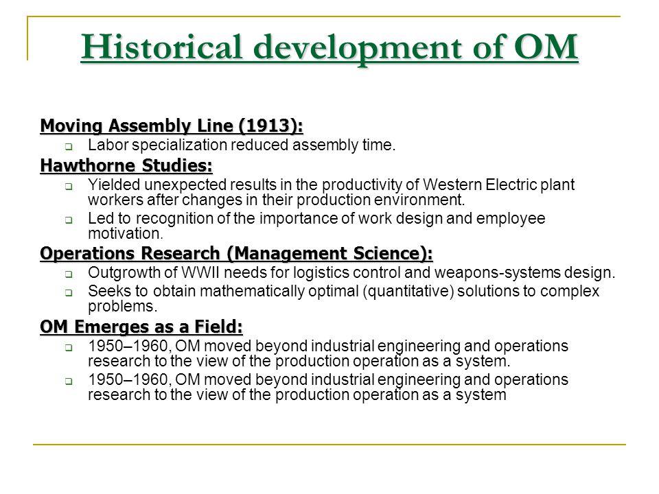 Historical development of OM Prior to 1900:  Cottage industry produced custom-made goods.  Watt's steam engine in 1785.  Whitney's standardized gun