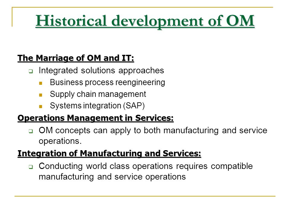 Historical development of OM Moving Assembly Line (1913):  Labor specialization reduced assembly time. Hawthorne Studies:  Yielded unexpected result