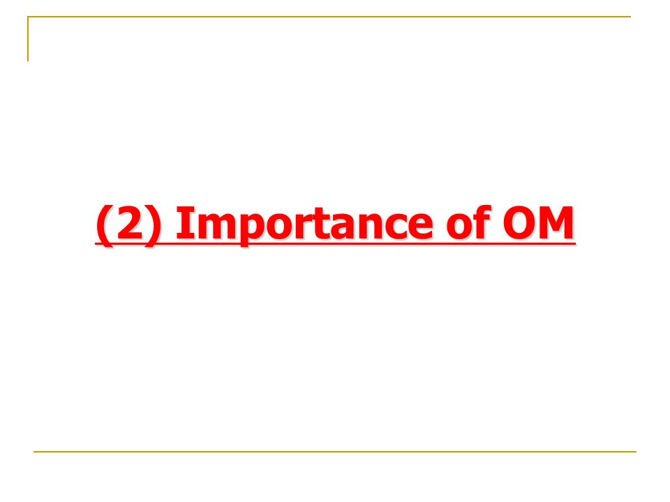 Responsibilities of OM Products & services Planning – Capacity – Location – – Make or buy – Layout – Projects – Scheduling Controlling/Improving – Inv